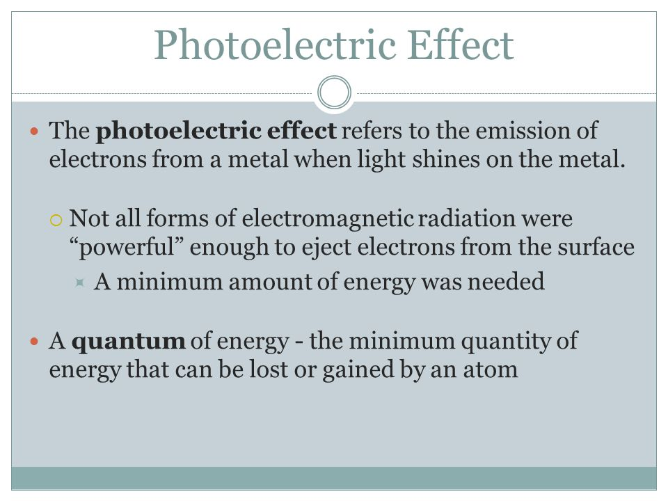Photoelectric Effect The photoelectric effect refers to the emission of electrons from a metal when light shines on the metal.  Not all forms of elec