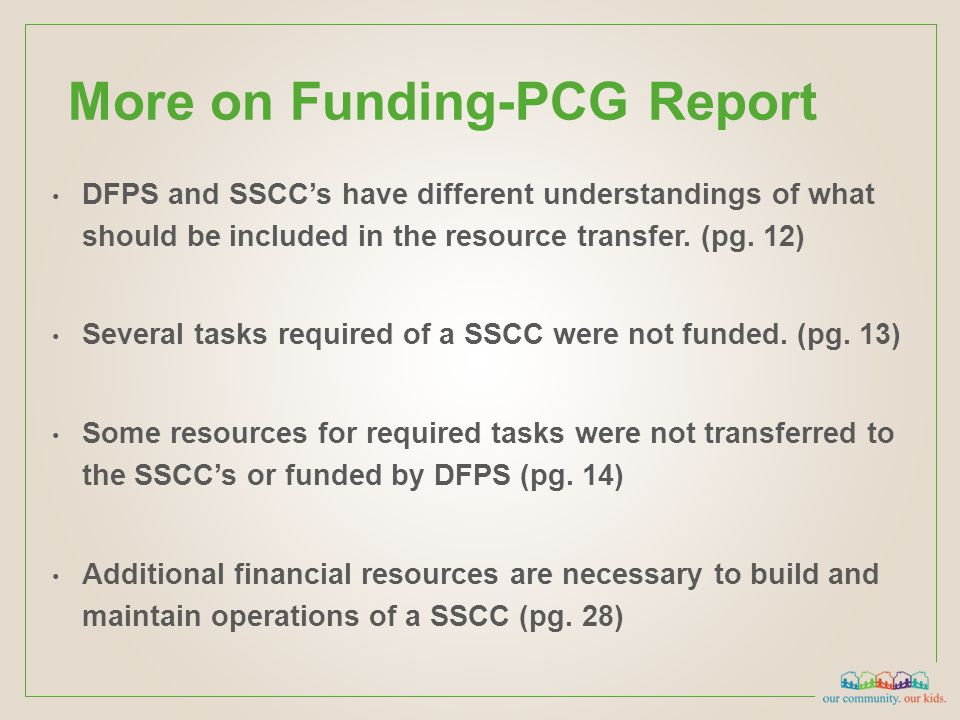 More on Funding-PCG Report DFPS and SSCC's have different understandings of what should be included in the resource transfer. (pg. 12) Several tasks r