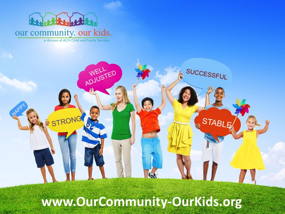 STRONG WELL ADJUSTED STABLE HAPPY SUCCESSFUL www.OurCommunity-OurKids.org