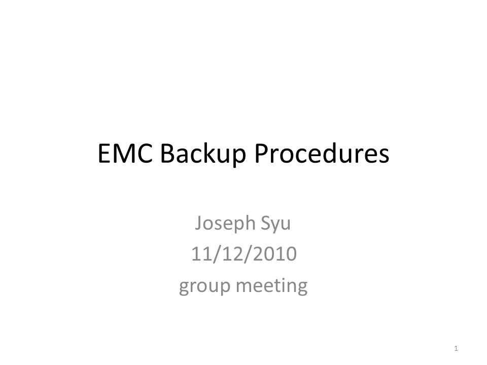 EMC Backup Procedures Joseph Syu 11/12/2010 group meeting 1