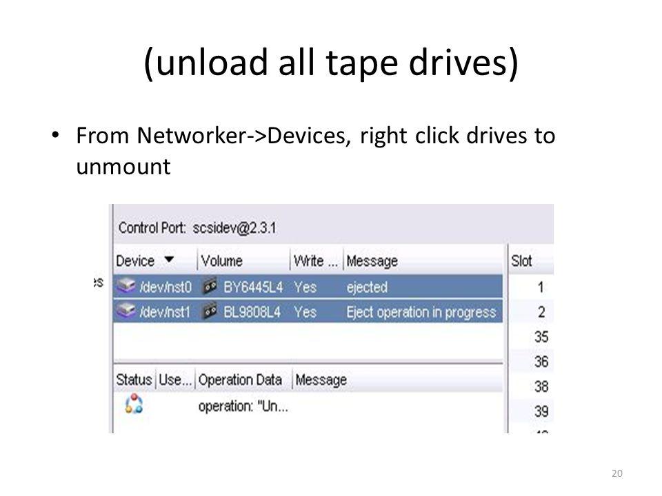 (unload all tape drives) From Networker->Devices, right click drives to unmount 20
