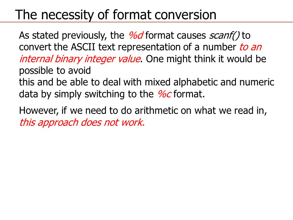 As stated previously, the %d format causes scanf() to convert the ASCII text representation of a number to an internal binary integer value.