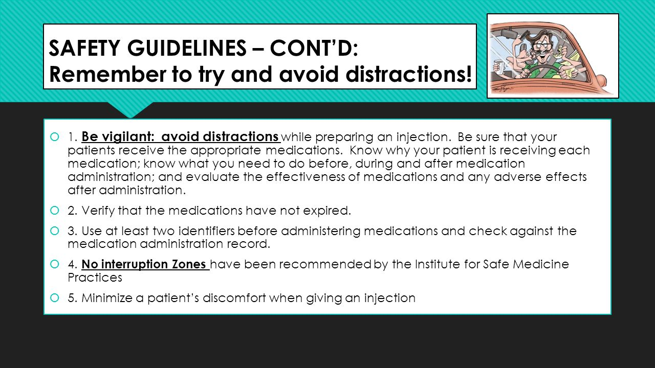 SAFETY GUIDELINES – CONT'D: Remember to try and avoid distractions!  1. Be vigilant: avoid distractions while preparing an injection. Be sure that yo