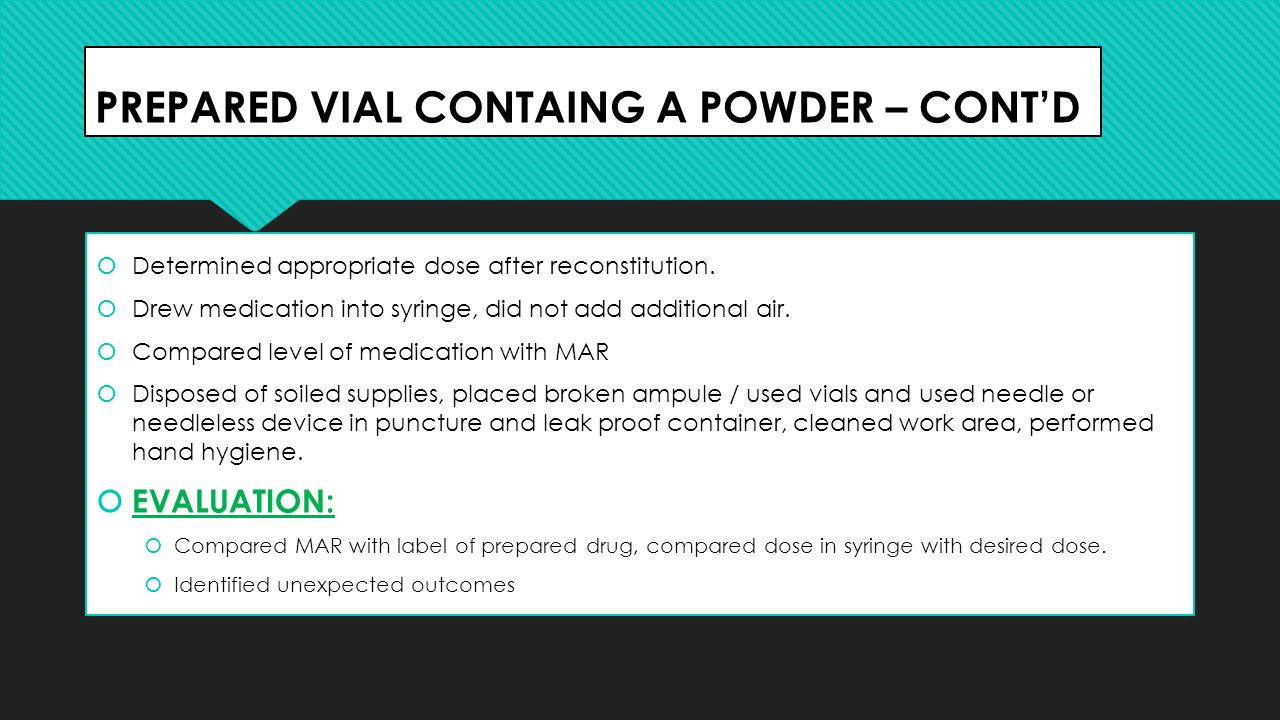 PREPARED VIAL CONTAING A POWDER – CONT'D  Determined appropriate dose after reconstitution.  Drew medication into syringe, did not add additional ai