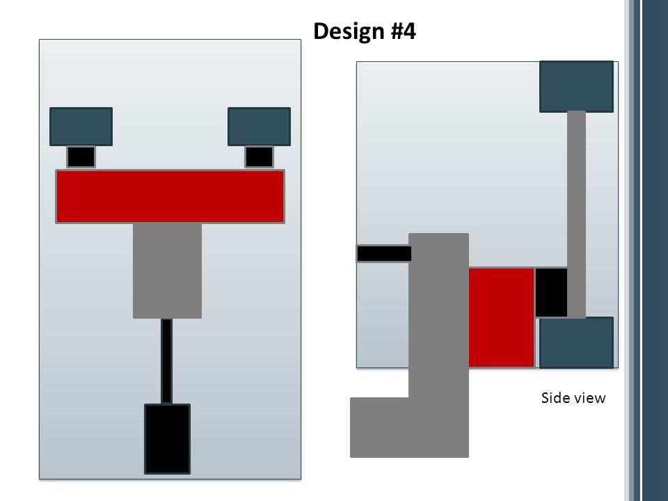 Design #4 Side view