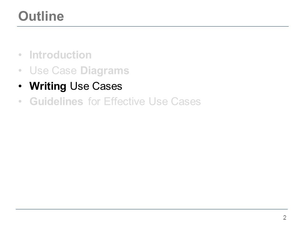2 Outline Introduction Use Case Diagrams Writing Use Cases Guidelines for Effective Use Cases