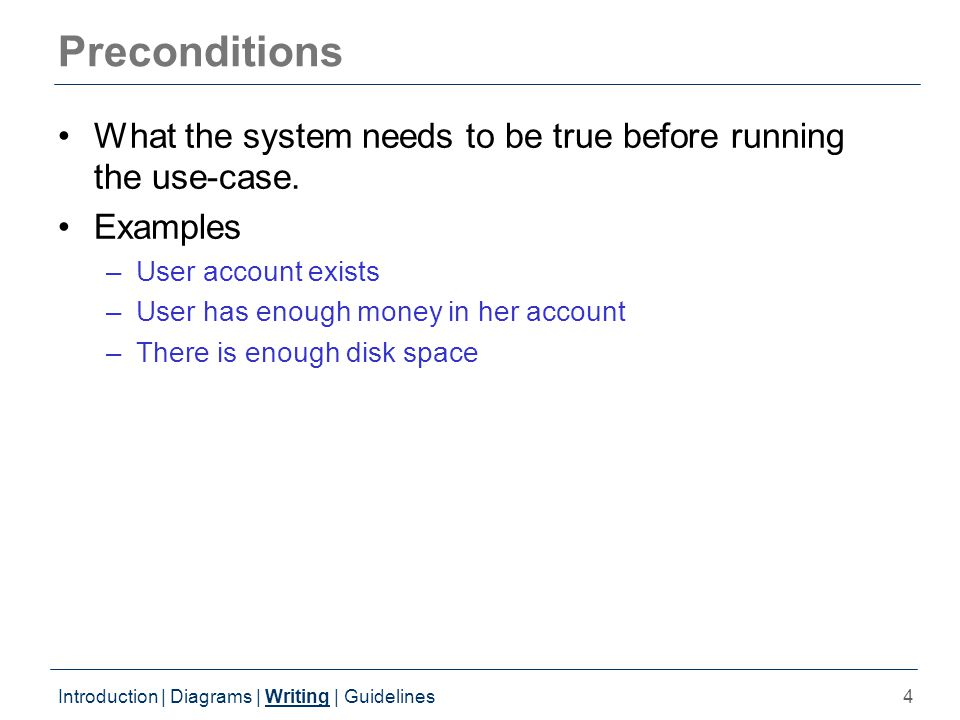 4 Preconditions What the system needs to be true before running the use-case.
