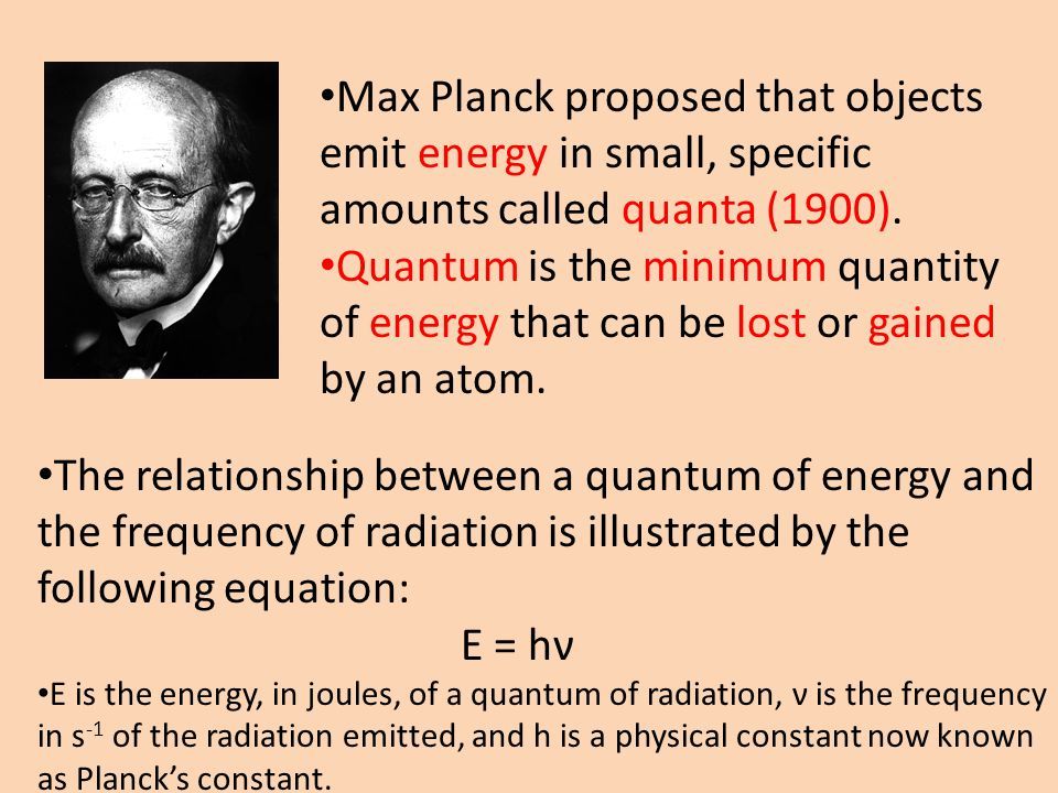 Max Planck proposed that objects emit energy in small, specific amounts called quanta (1900). Quantum is the minimum quantity of energy that can be lo