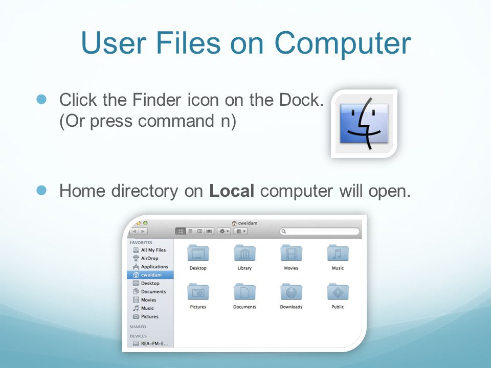 User Files on Computer ● Click the Finder icon on the Dock.