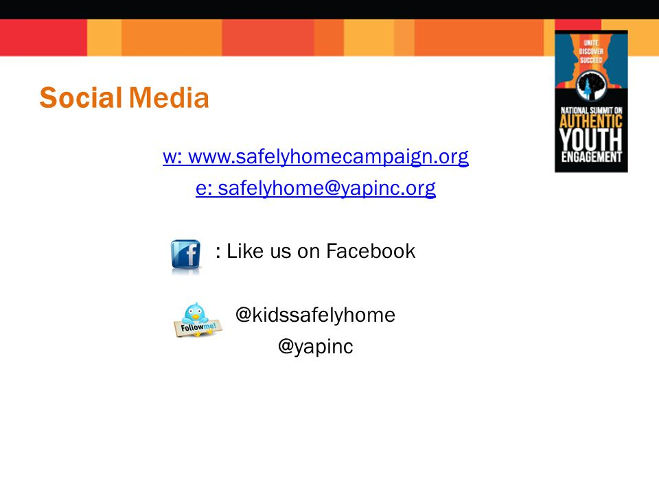 Social Media w: www.safelyhomecampaign.org e: safelyhome@yapinc.org : Like us on Facebook @kidssafelyhome @yapinc