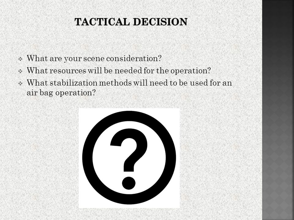  What are your scene consideration. What resources will be needed for the operation.