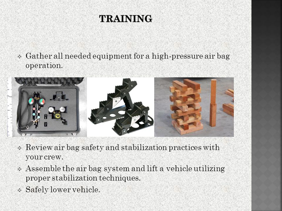 Gather all needed equipment for a high-pressure air bag operation.