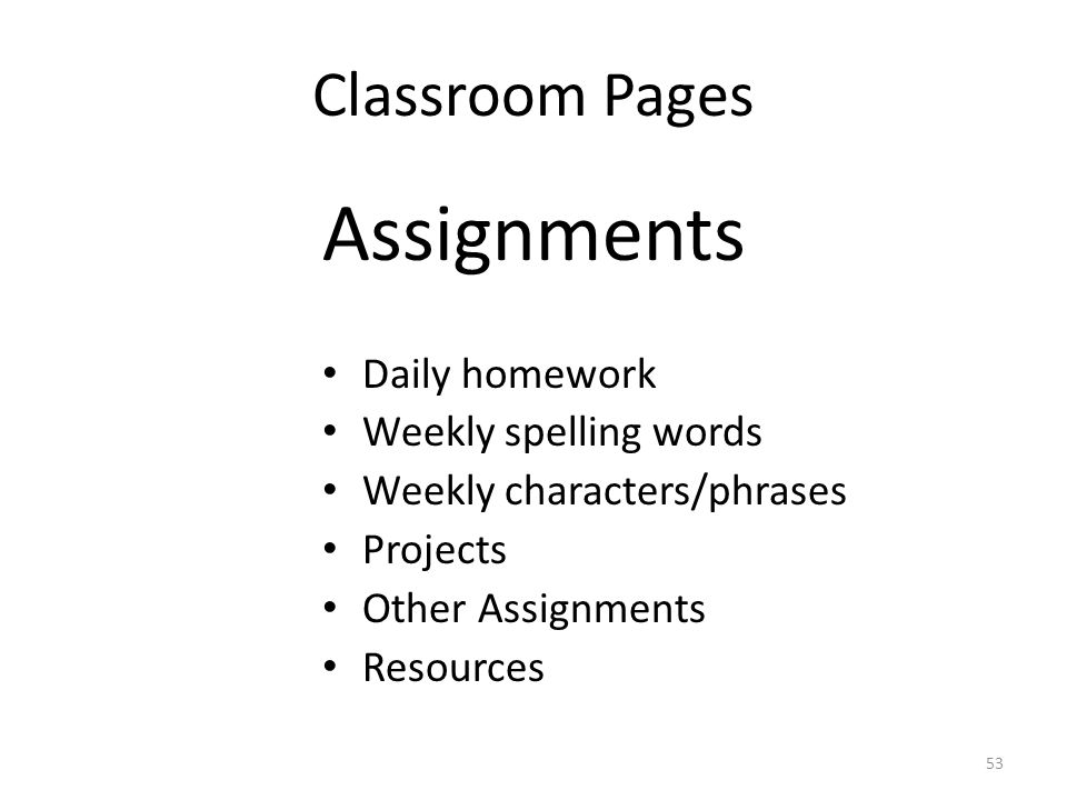 Classroom Pages Assignments Daily homework Weekly spelling words Weekly characters/phrases Projects Other Assignments Resources 53