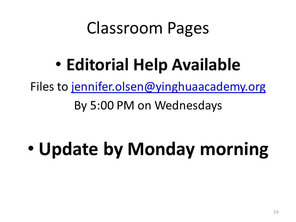 Classroom Pages Editorial Help Available Files to jennifer.olsen@yinghuaacademy.orgjennifer.olsen@yinghuaacademy.org By 5:00 PM on Wednesdays Update by Monday morning 54