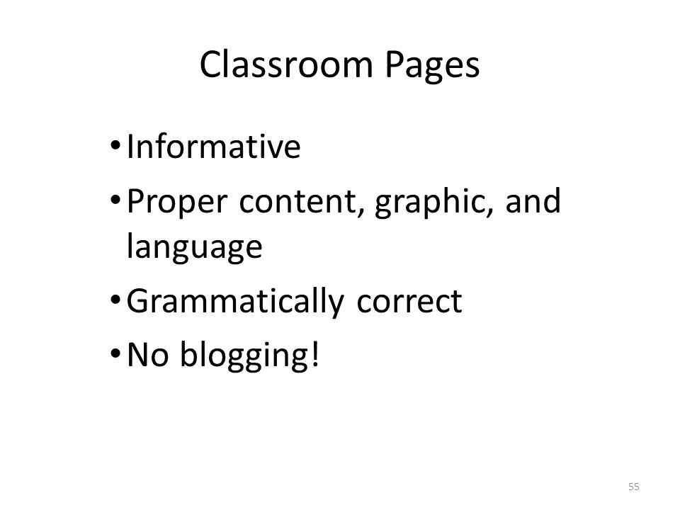 Classroom Pages Informative Proper content, graphic, and language Grammatically correct No blogging! 55
