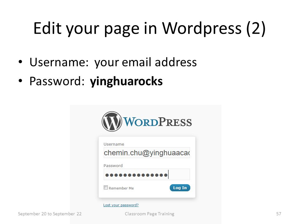 Edit your page in Wordpress (2) Username: your email address Password: yinghuarocks September 20 to September 2257Classroom Page Training
