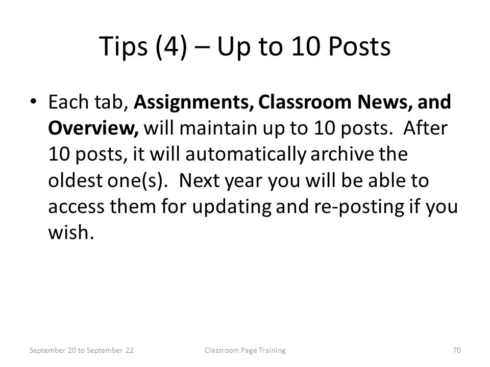 Tips (4) – Up to 10 Posts Each tab, Assignments, Classroom News, and Overview, will maintain up to 10 posts. After 10 posts, it will automatically arc