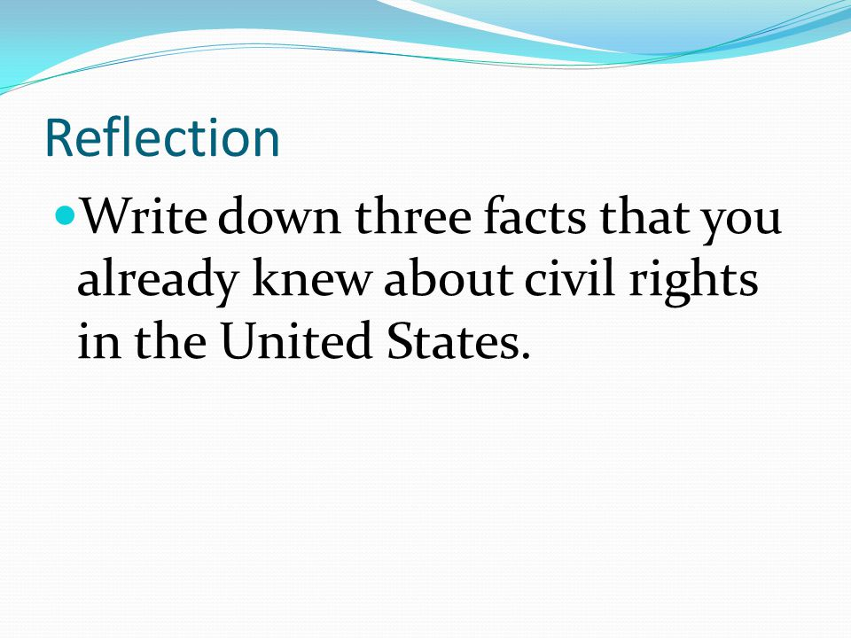 Reflection Write down three facts that you already knew about civil rights in the United States.