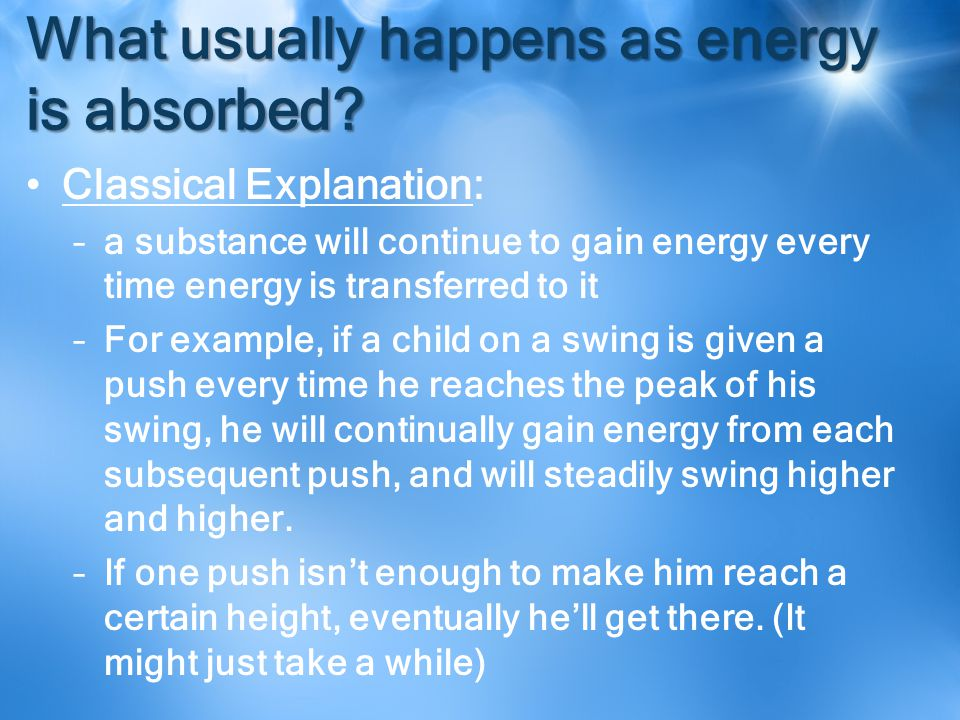 What usually happens as energy is absorbed.