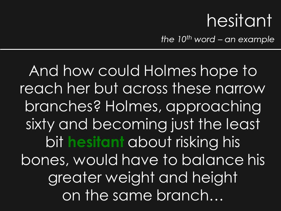 the 10 th word – an example hesitant And how could Holmes hope to reach her but across these narrow branches? Holmes, approaching sixty and becoming j