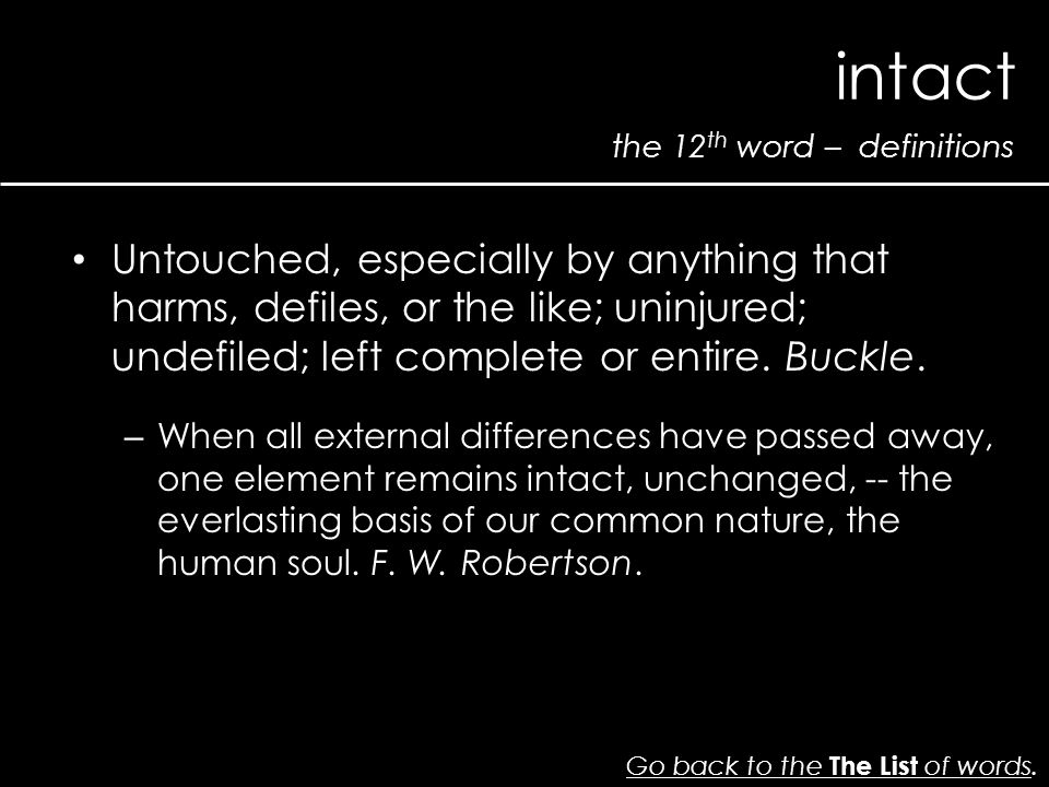 the 12 th word – definitions intact Go back to the The List of wordsGo back to the The List of words. Untouched, especially by anything that harms, de