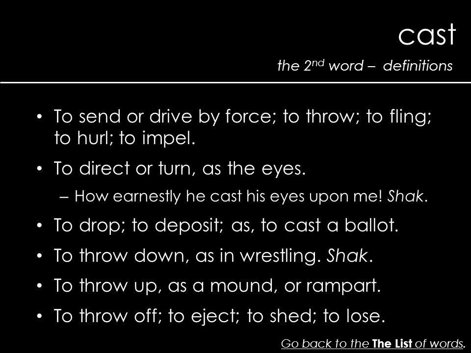 the 2 nd word – definitions cast Go back to the The List of wordsGo back to the The List of words. To send or drive by force; to throw; to fling; to h