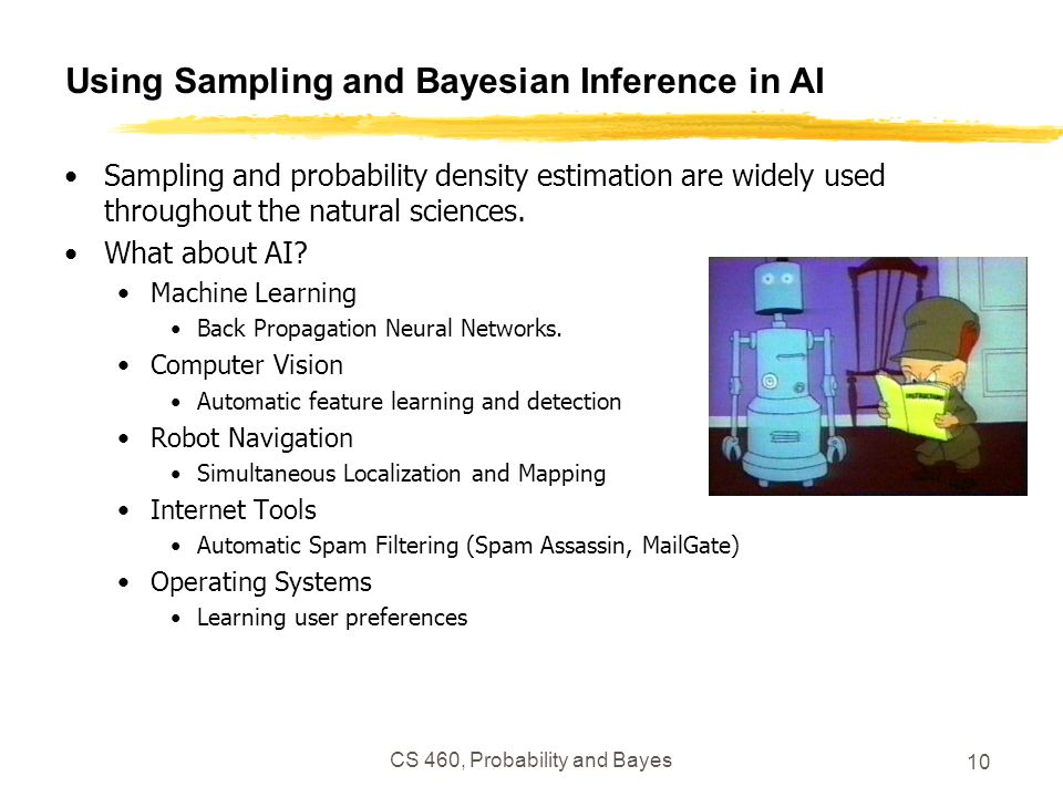 10 Using Sampling and Bayesian Inference in AI Sampling and probability density estimation are widely used throughout the natural sciences.