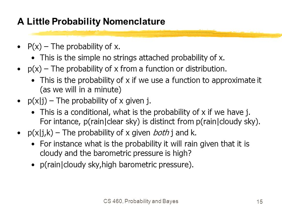 A Little Probability Nomenclature P(x) – The probability of x. This is the simple no strings attached probability of x. p(x) – The probability of x fr