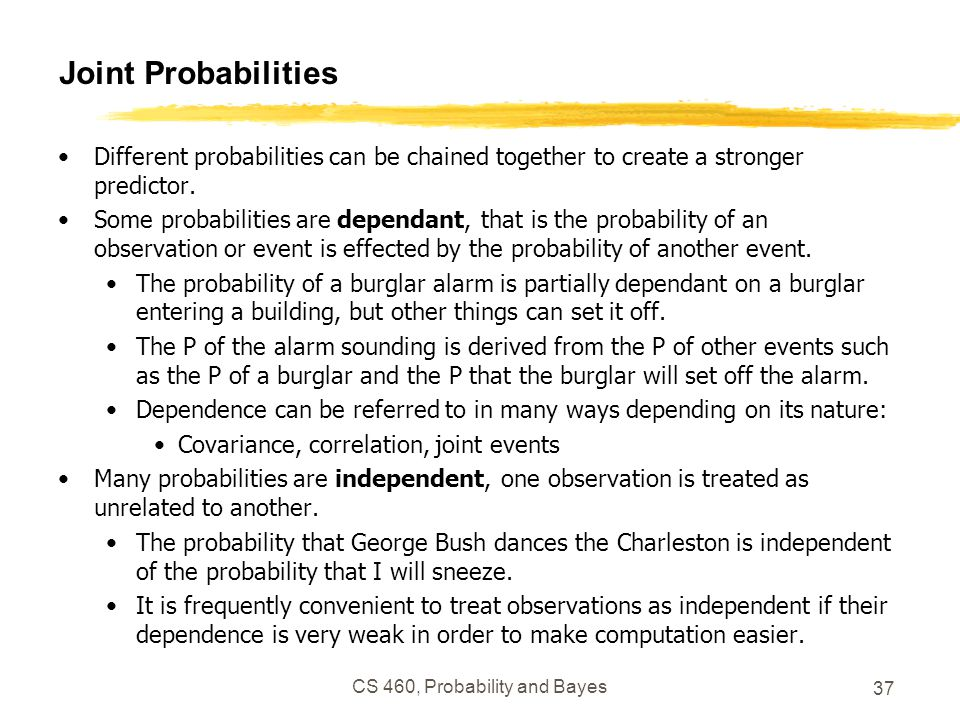 Joint Probabilities Different probabilities can be chained together to create a stronger predictor.