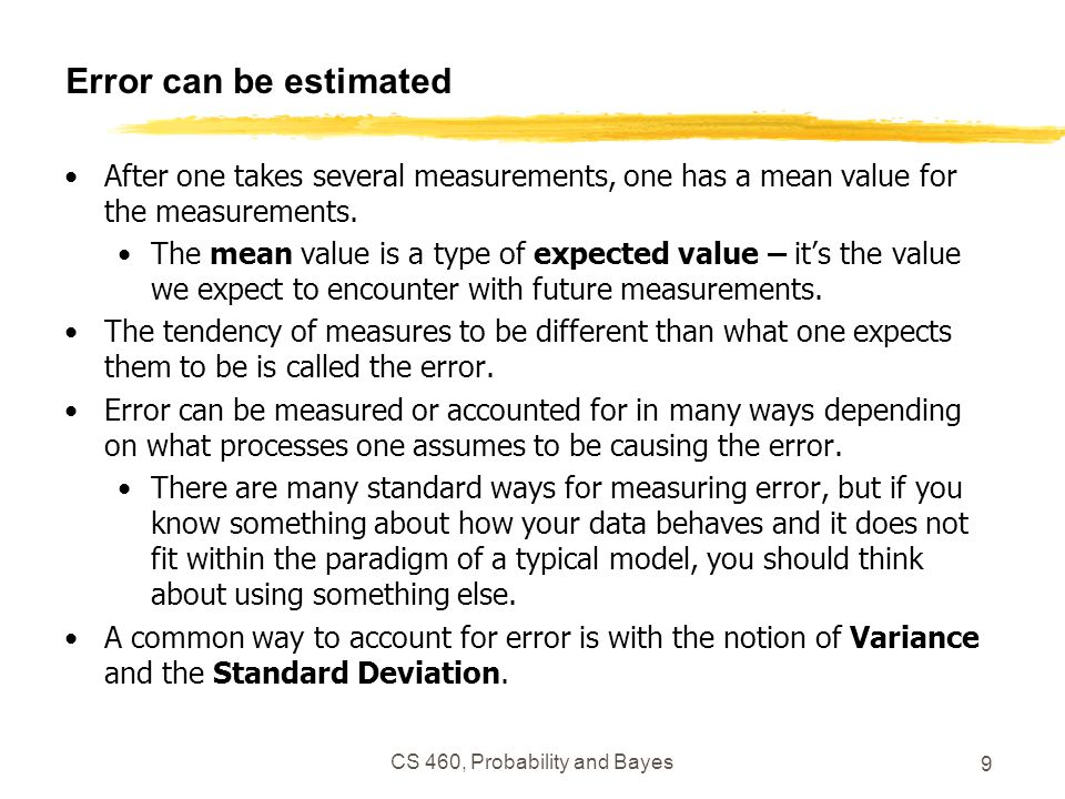Error can be estimated After one takes several measurements, one has a mean value for the measurements.