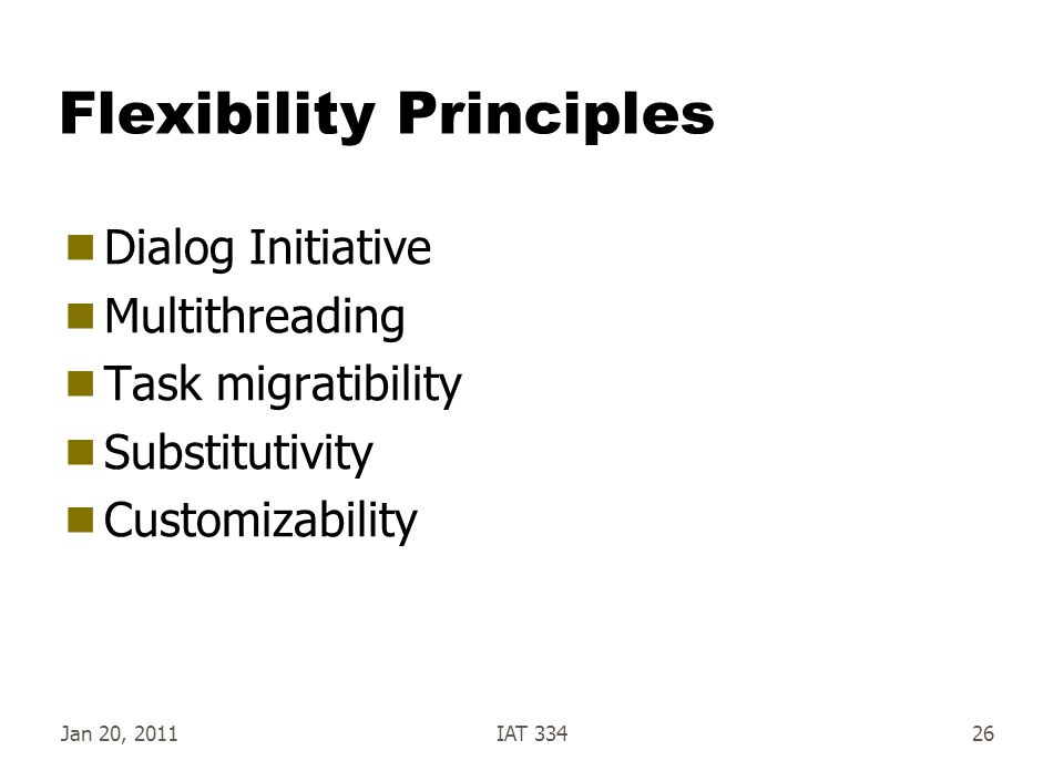 Jan 20, 2011IAT 33426 Flexibility Principles  Dialog Initiative  Multithreading  Task migratibility  Substitutivity  Customizability