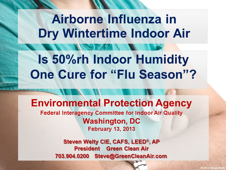 "© 2013 Steven Welty Is 50%rh Indoor Humidity One Cure for ""Flu Season""? Airborne Influenza in Dry Wintertime Indoor Air Environmental Protection Agenc"