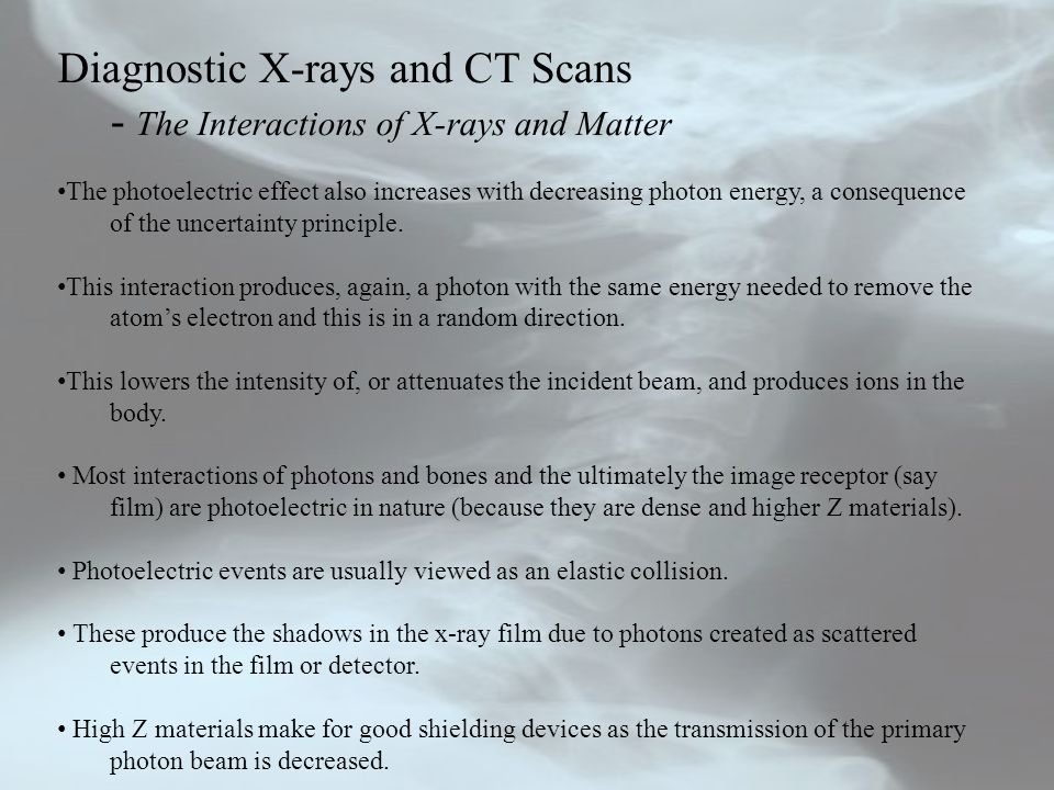 Diagnostic X-rays and CT Scans - The Interactions of X-rays and Matter The photoelectric effect also increases with decreasing photon energy, a consequence of the uncertainty principle.