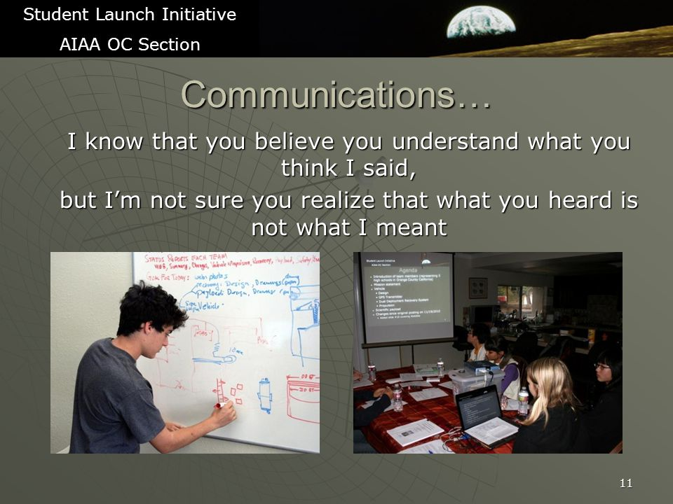 11 Communications… I know that you believe you understand what you think I said, but I'm not sure you realize that what you heard is not what I meant Student Launch Initiative AIAA OC Section