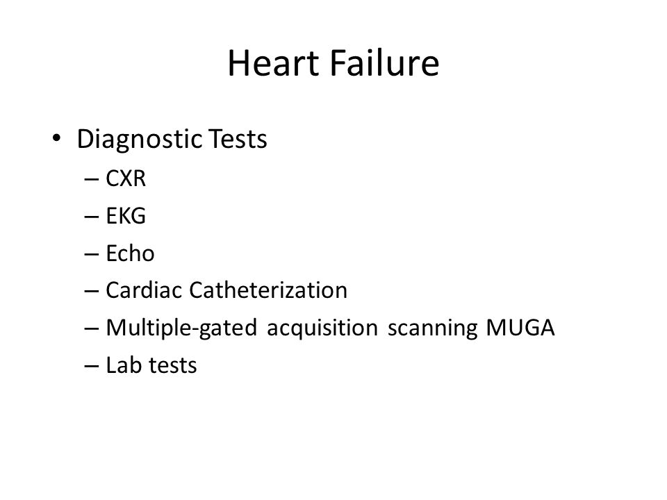 Heart Failure Diagnostic Tests – CXR – EKG – Echo – Cardiac Catheterization – Multiple-gated acquisition scanning MUGA – Lab tests