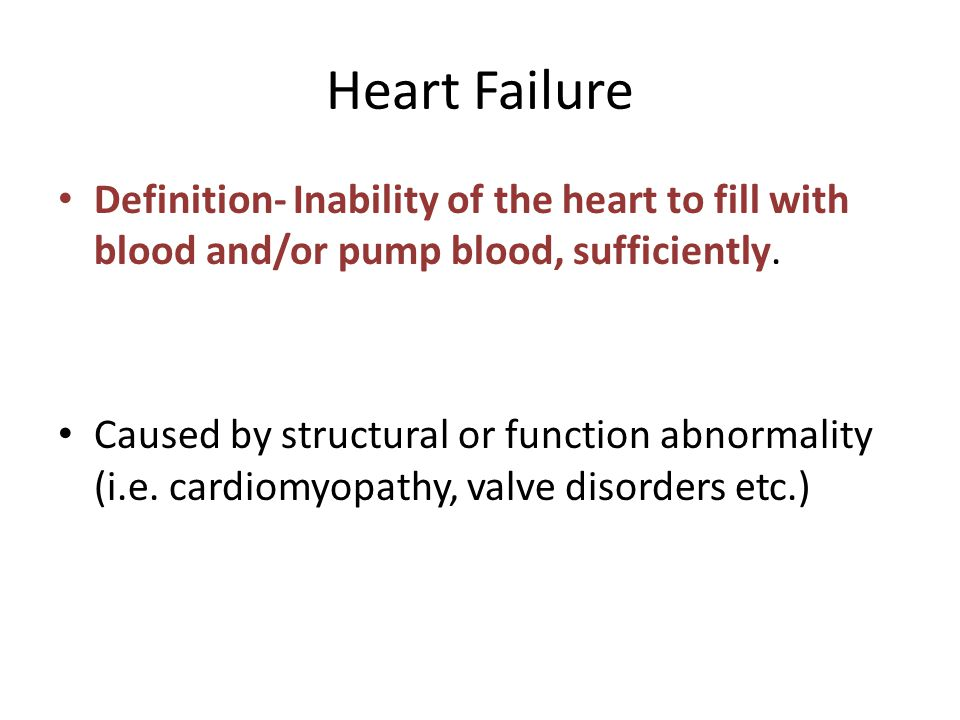 Heart Failure Definition- Inability of the heart to fill with blood and/or pump blood, sufficiently.