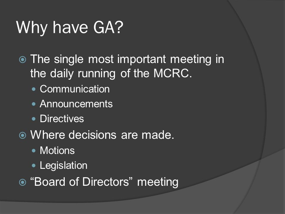 Why have GA.  The single most important meeting in the daily running of the MCRC.