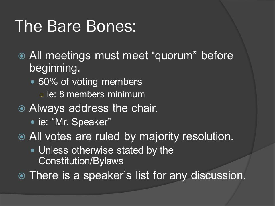 The Bare Bones:  All meetings must meet quorum before beginning.