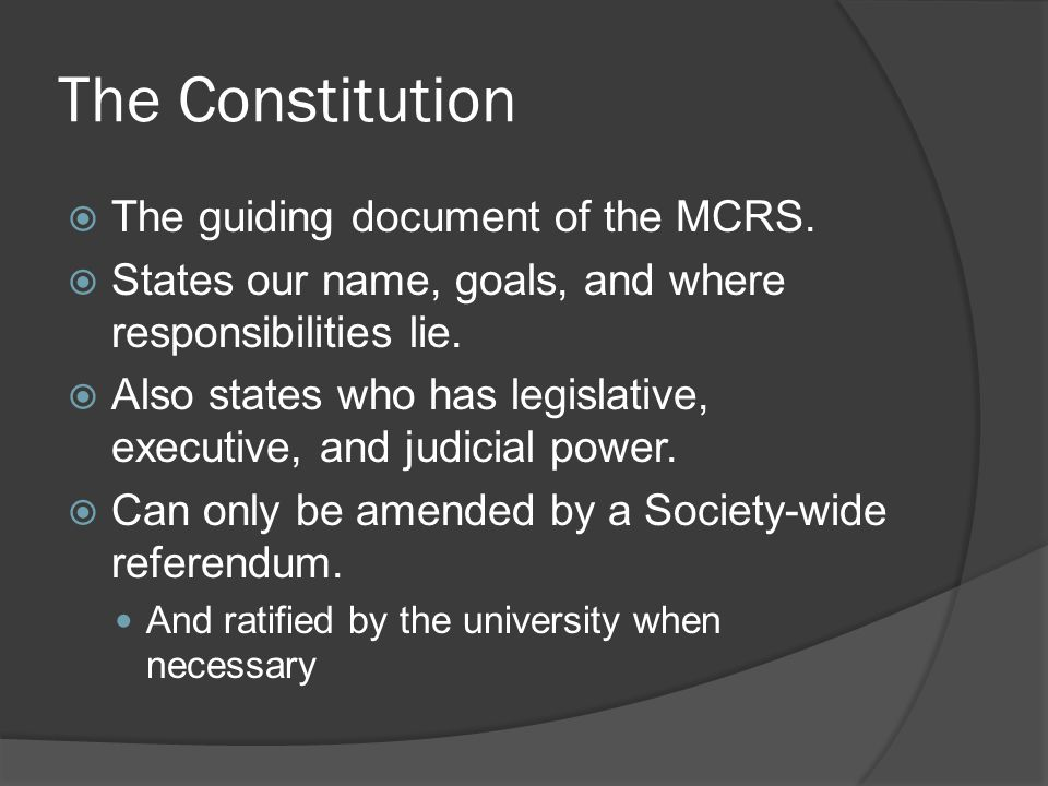 The Constitution  The guiding document of the MCRS.