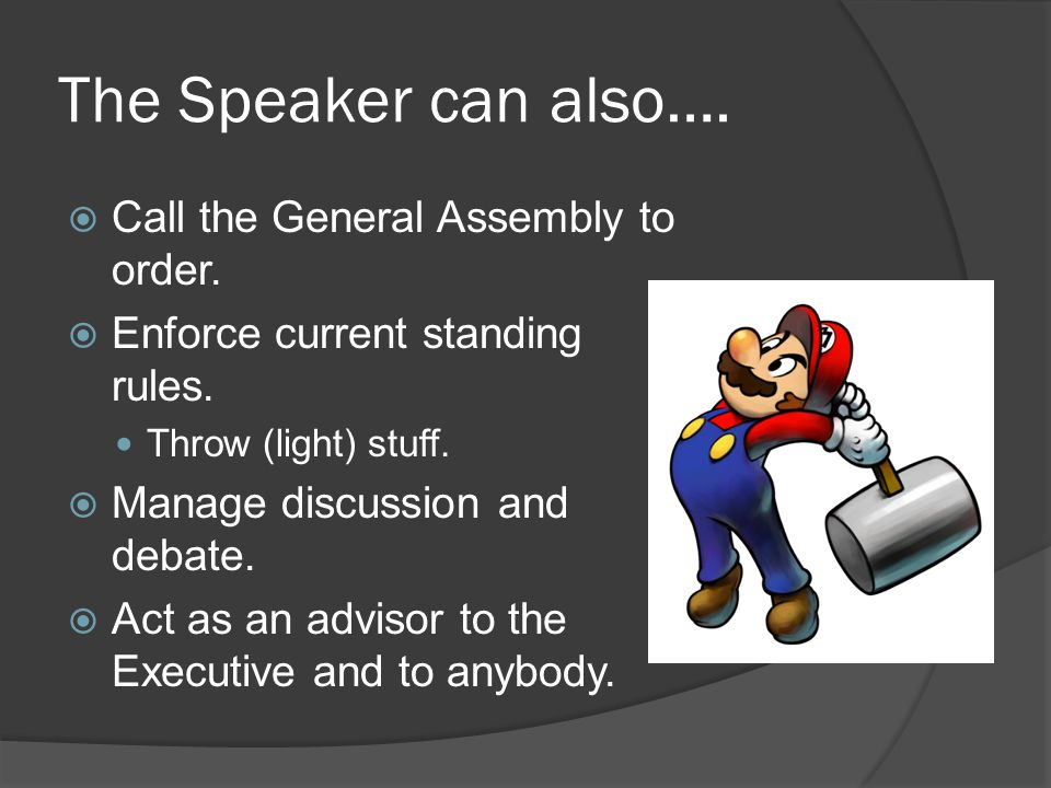 The Speaker can also….  Call the General Assembly to order.