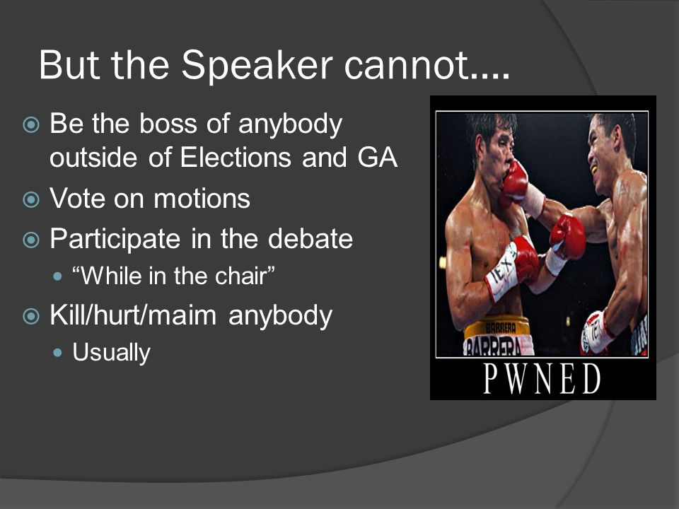 But the Speaker cannot….