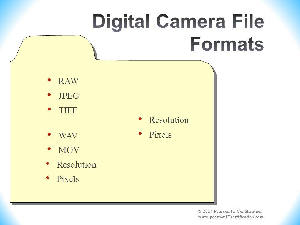 RAW JPEG TIFF WAV MOV Resolution Pixels © 2014 Pearson IT Certification www.pearsonITcertification.com Resolution Pixels