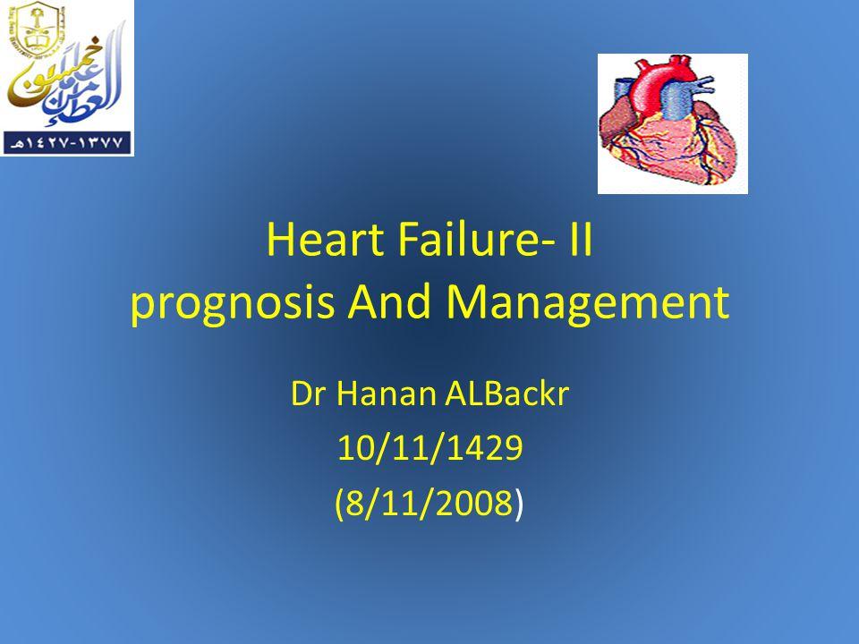 Heart Failure- II prognosis And Management Dr Hanan ALBackr 10/11/1429 (8/11/2008)