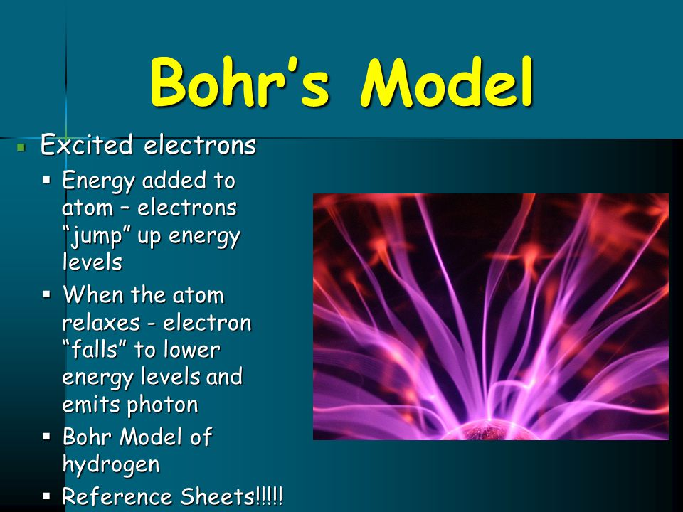 """Bohr's Model  Excited electrons  Energy added to atom – electrons """"jump"""" up energy levels  When the atom relaxes - electron """"falls"""" to lower energy"""