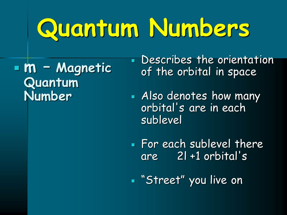 Quantum Numbers  m – Magnetic Quantum Number  Describes the orientation of the orbital in space  Also denotes how many orbital's are in each sublev