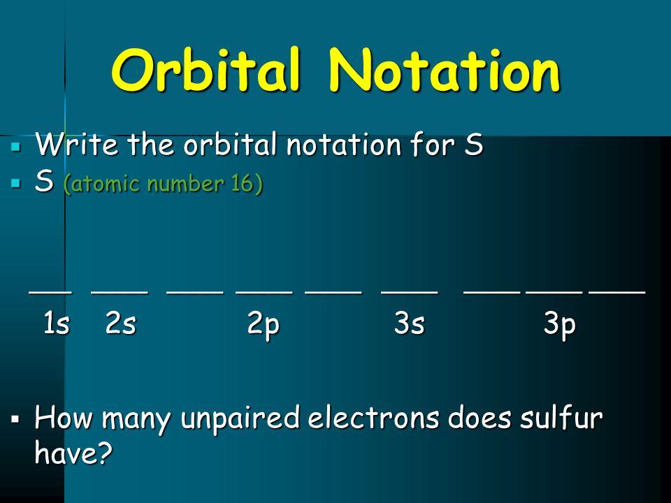 Orbital Notation  Write the orbital notation for S  S (atomic number 16) ___ ____ ____ ____ ____ ____ ____ ____ ____ ___ ____ ____ ____ ____ ____ __
