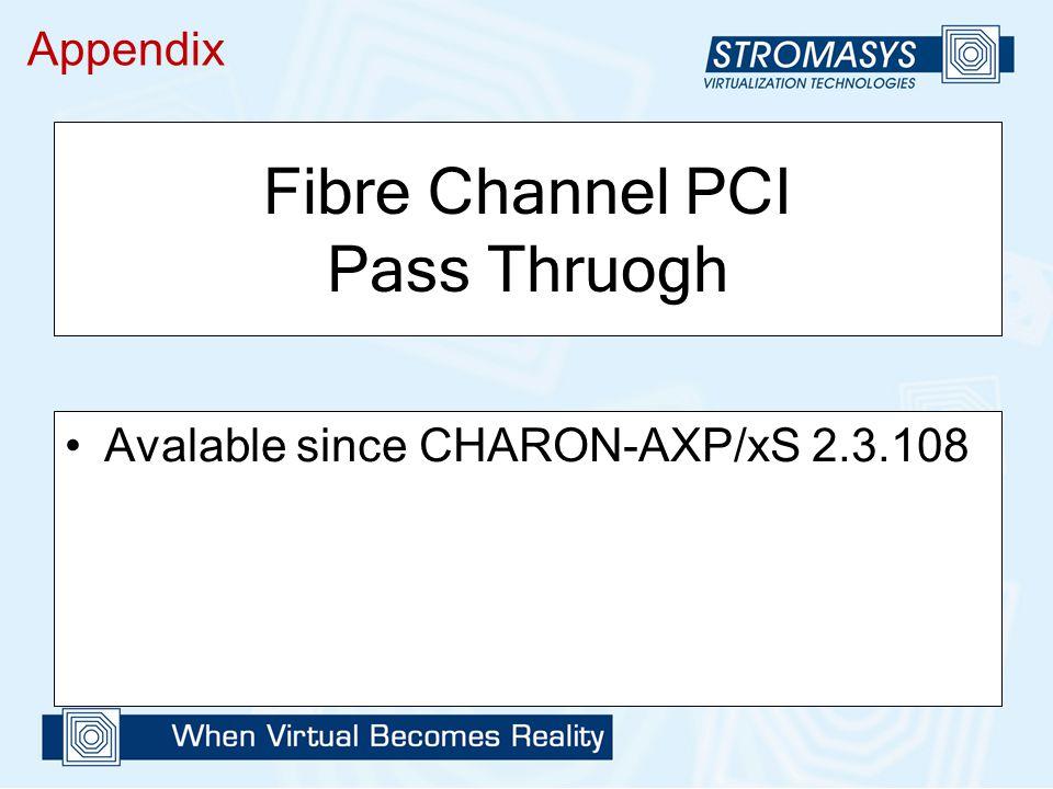Fibre Channel PCI Pass Thruogh Avalable since CHARON-AXP/xS 2.3.108 Appendix