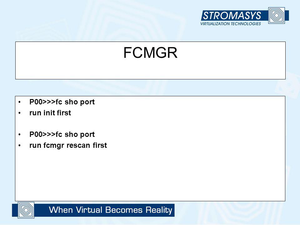 FCMGR P00>>>fc sho port run init first P00>>>fc sho port run fcmgr rescan first