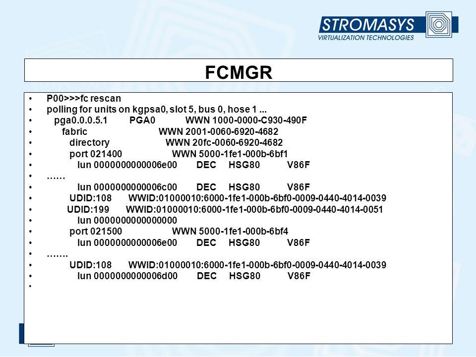 FCMGR P00>>>fc rescan polling for units on kgpsa0, slot 5, bus 0, hose 1... pga0.0.0.5.1 PGA0 WWN 1000-0000-C930-490F fabric WWN 2001-0060-6920-4682 d