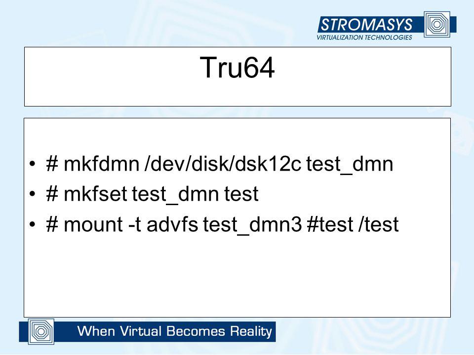 Tru64 # mkfdmn /dev/disk/dsk12c test_dmn # mkfset test_dmn test # mount -t advfs test_dmn3 #test /test